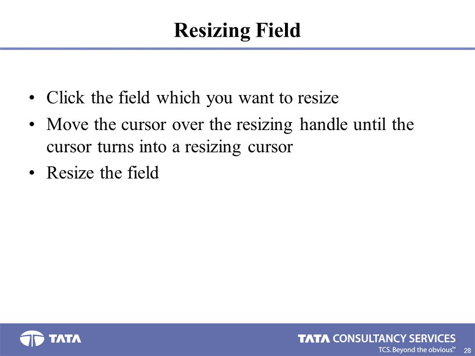 Resizing Field Click the field which you want to resize