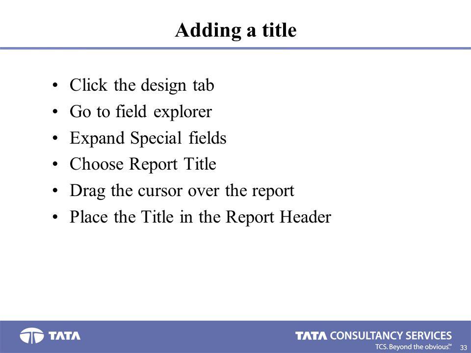 Adding a title Click the design tab Go to field explorer