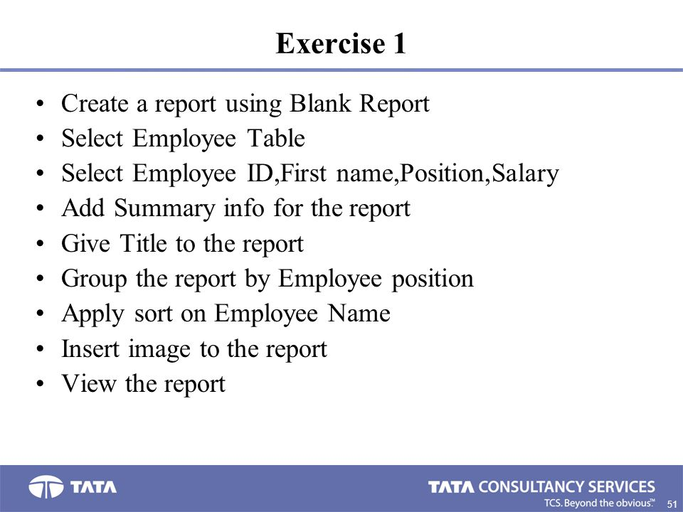 Exercise 1 Create a report using Blank Report Select Employee Table