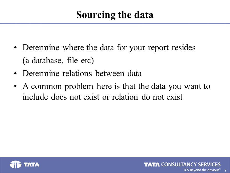 Sourcing the data Determine where the data for your report resides