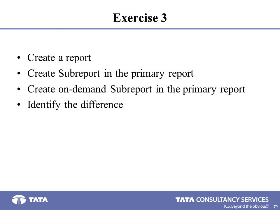 Exercise 3 Create a report Create Subreport in the primary report