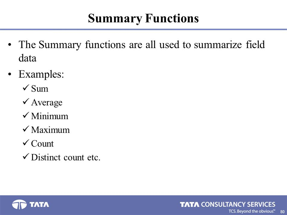 Summary Functions The Summary functions are all used to summarize field data. Examples: Sum. Average.