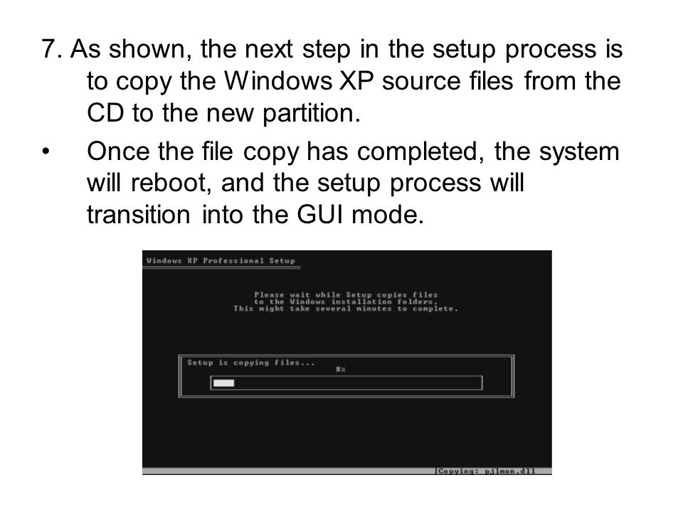 7. As shown, the next step in the setup process is to copy the Windows XP source files from the CD to the new partition.