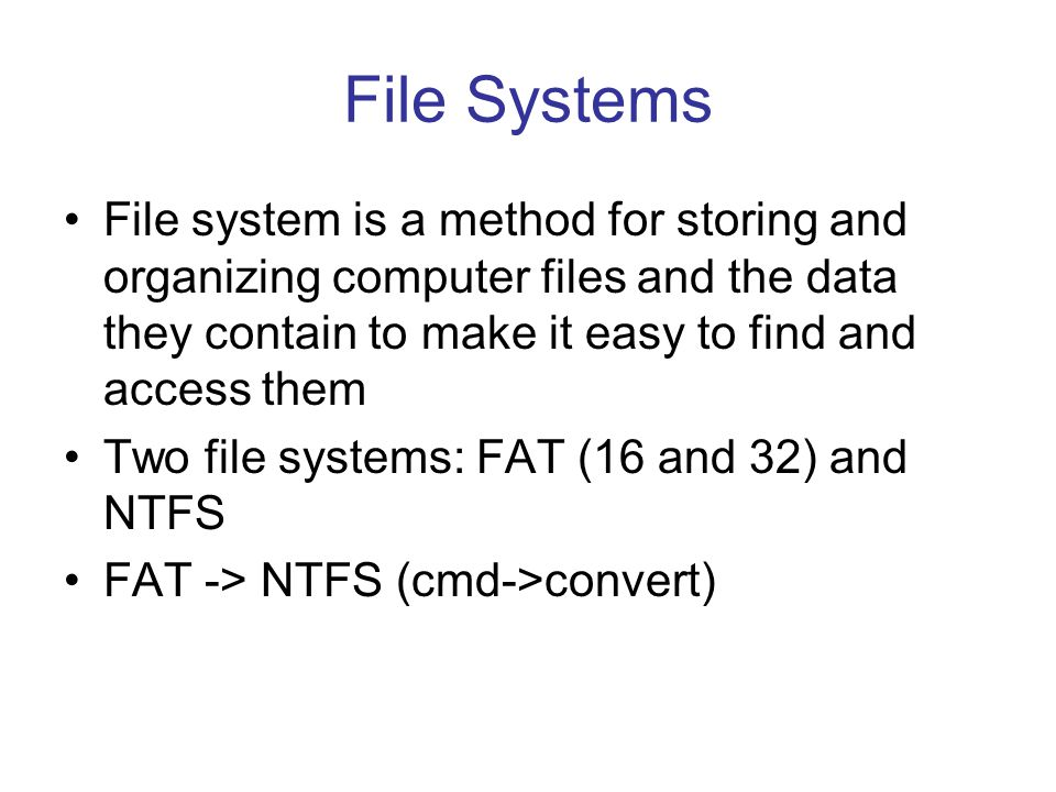 File Systems File system is a method for storing and organizing computer files and the data they contain to make it easy to find and access them.