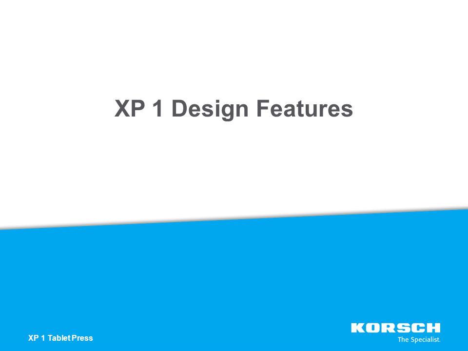 XP 1 Design Features XP 1 Tablet Press