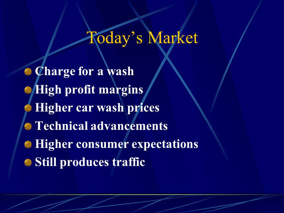 Today's Market Charge for a wash High profit margins