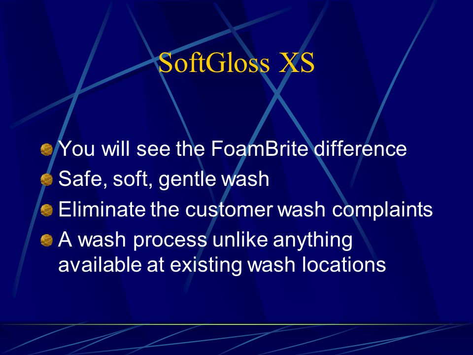 SoftGloss XS You will see the FoamBrite difference