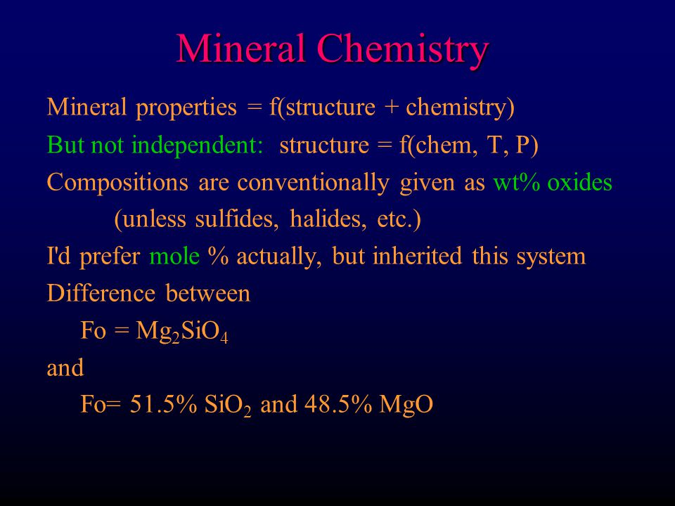 Mineral Chemistry Mineral properties = f(structure + chemistry)