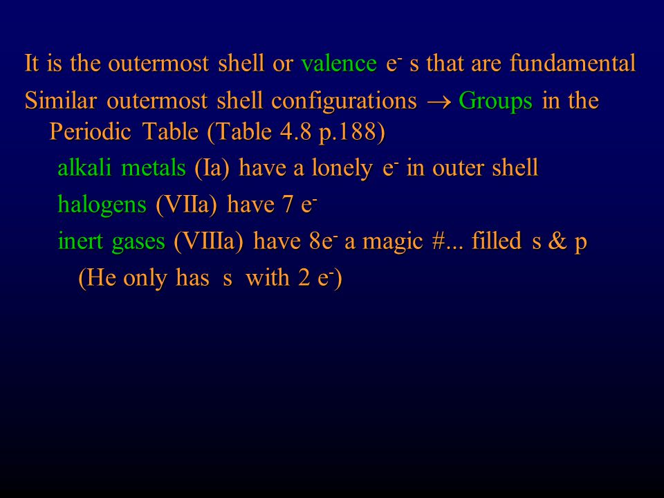 It is the outermost shell or valence e- s that are fundamental