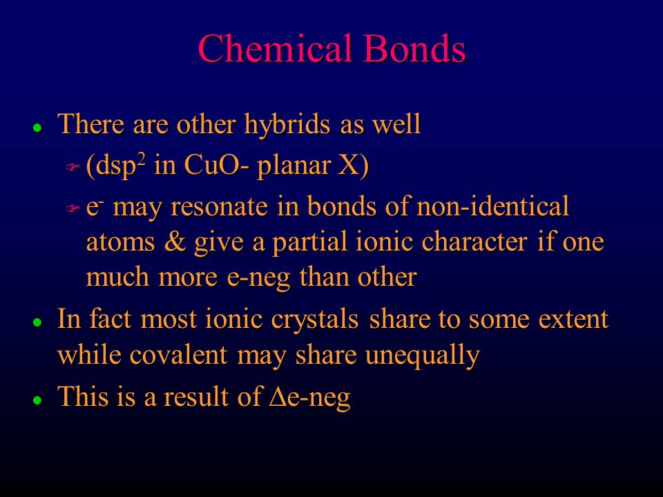 Chemical Bonds There are other hybrids as well (dsp2 in CuO- planar X)