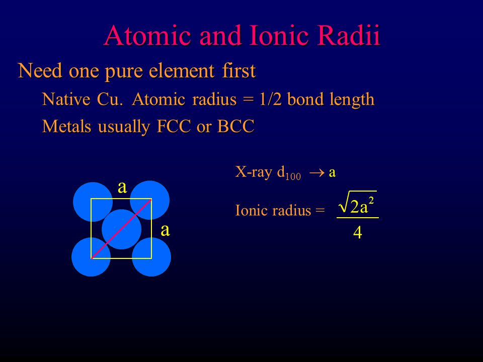 Atomic and Ionic Radii a a Need one pure element first
