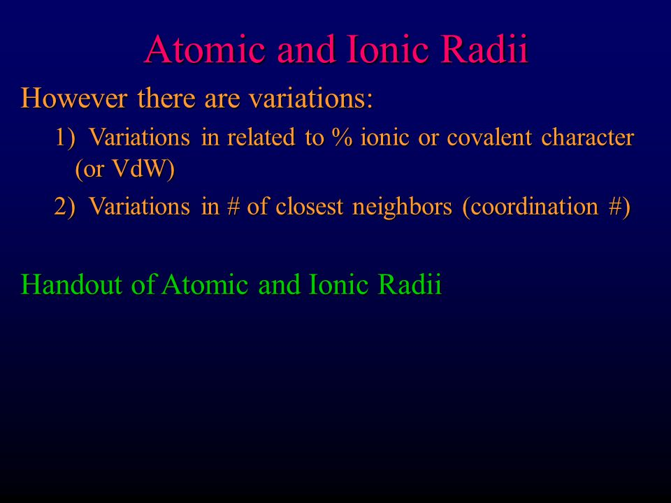Atomic and Ionic Radii However there are variations: