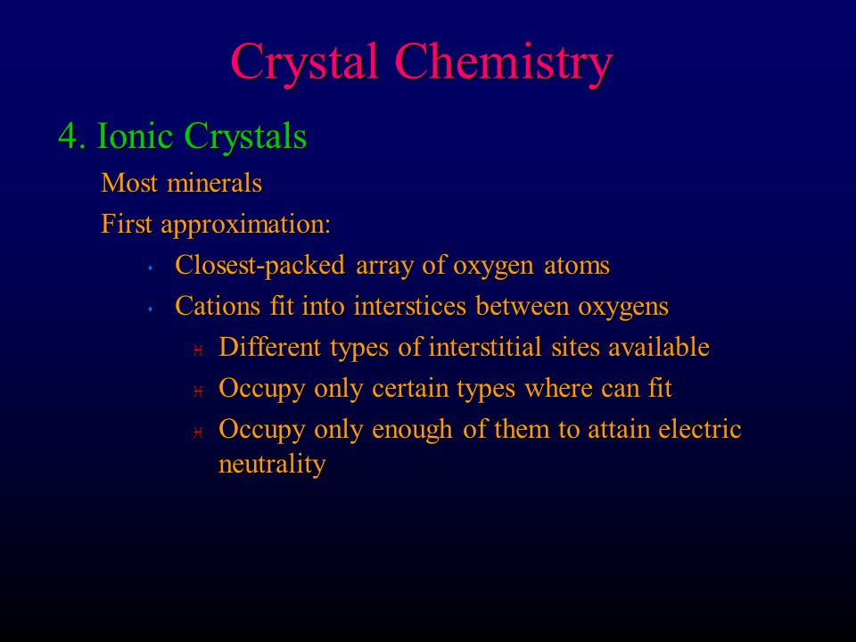 Crystal Chemistry 4. Ionic Crystals Most minerals First approximation: