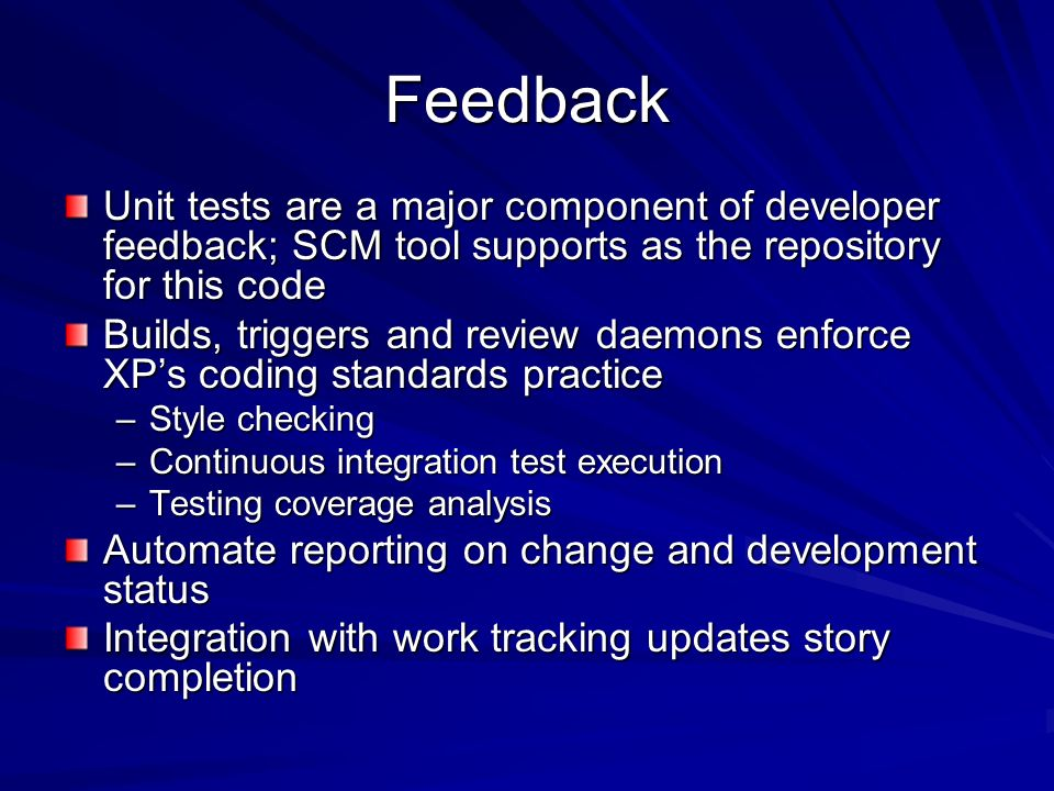 Feedback Unit tests are a major component of developer feedback; SCM tool supports as the repository for this code.