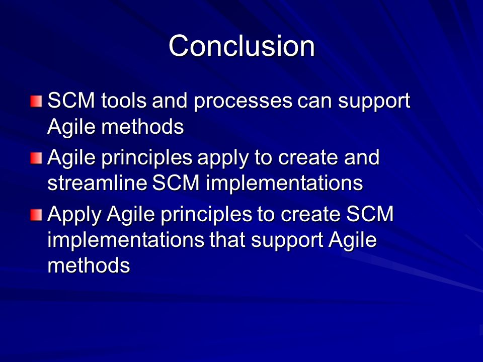 Conclusion SCM tools and processes can support Agile methods