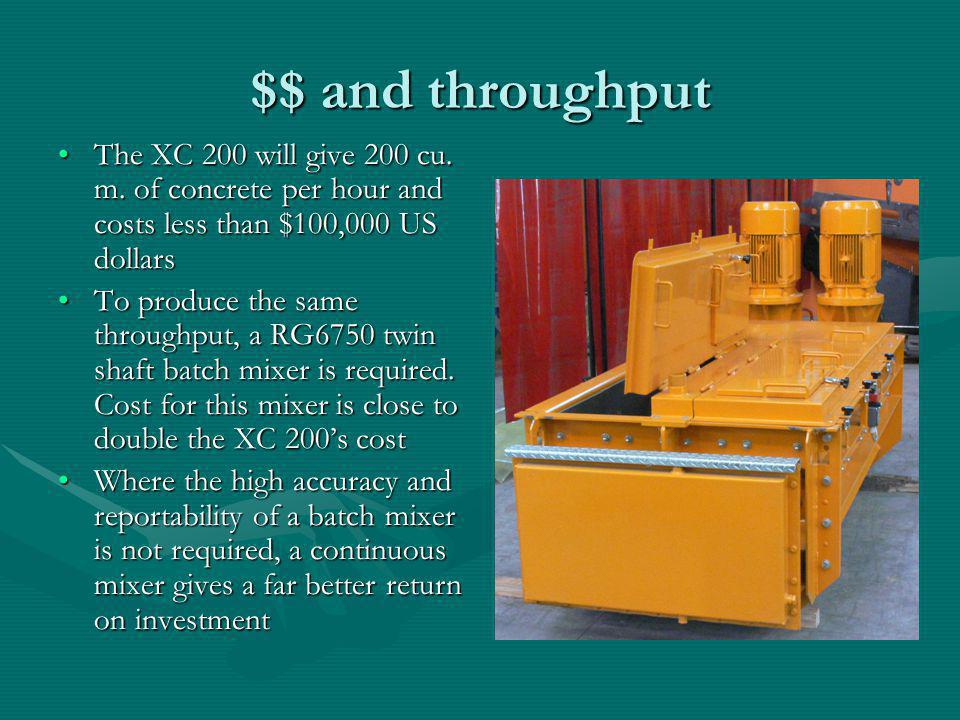 $$ and throughput The XC 200 will give 200 cu. m. of concrete per hour and costs less than $100,000 US dollars.