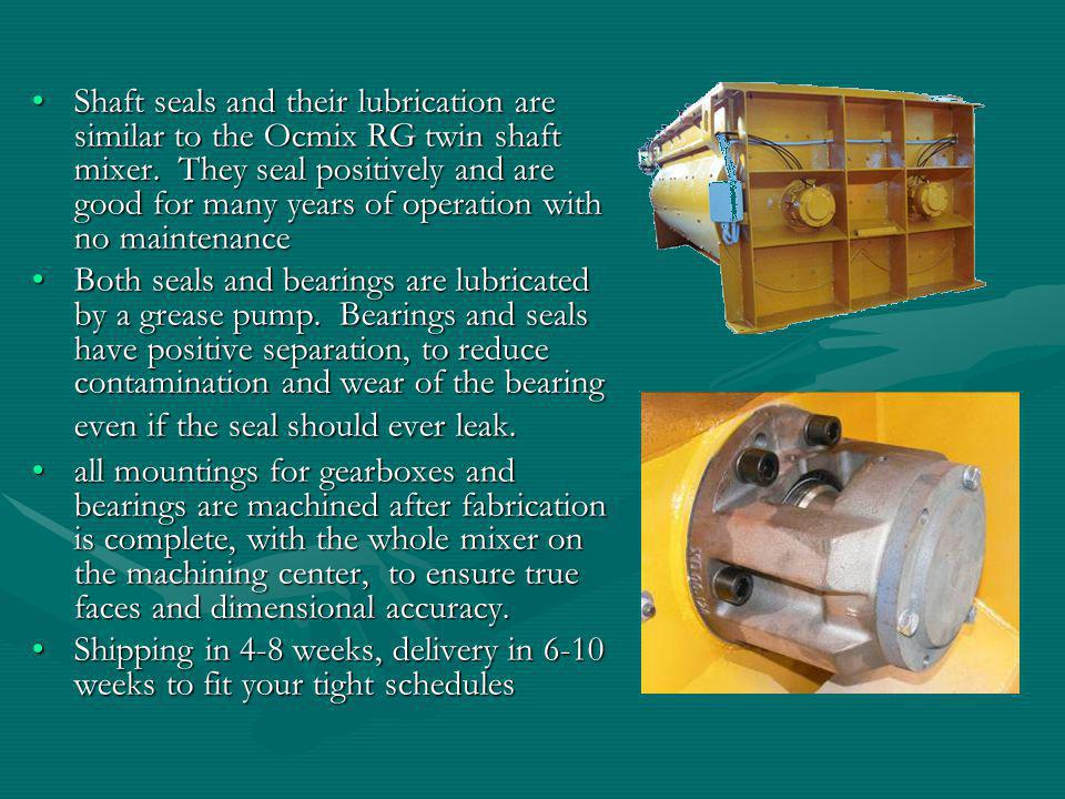 Shaft seals and their lubrication are similar to the Ocmix RG twin shaft mixer. They seal positively and are good for many years of operation with no maintenance