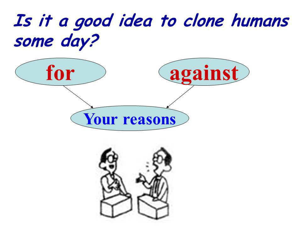 Is it a good idea to clone humans some day