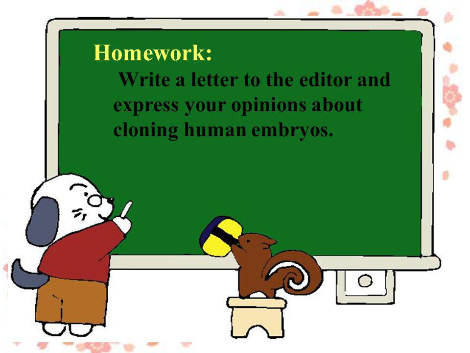 Homework: Write a letter to the editor and express your opinions about