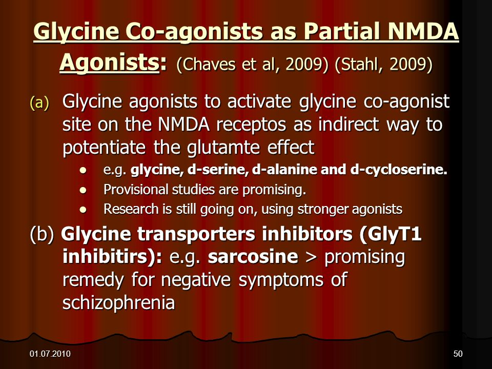 Glycine Co-agonists as Partial NMDA Agonists: (Chaves et al, 2009) (Stahl, 2009)