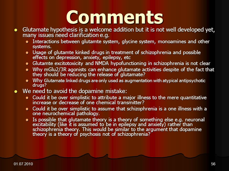 Comments Glutamate hypothesis is a welcome addition but it is not well developed yet, many issues need clarification e.g.