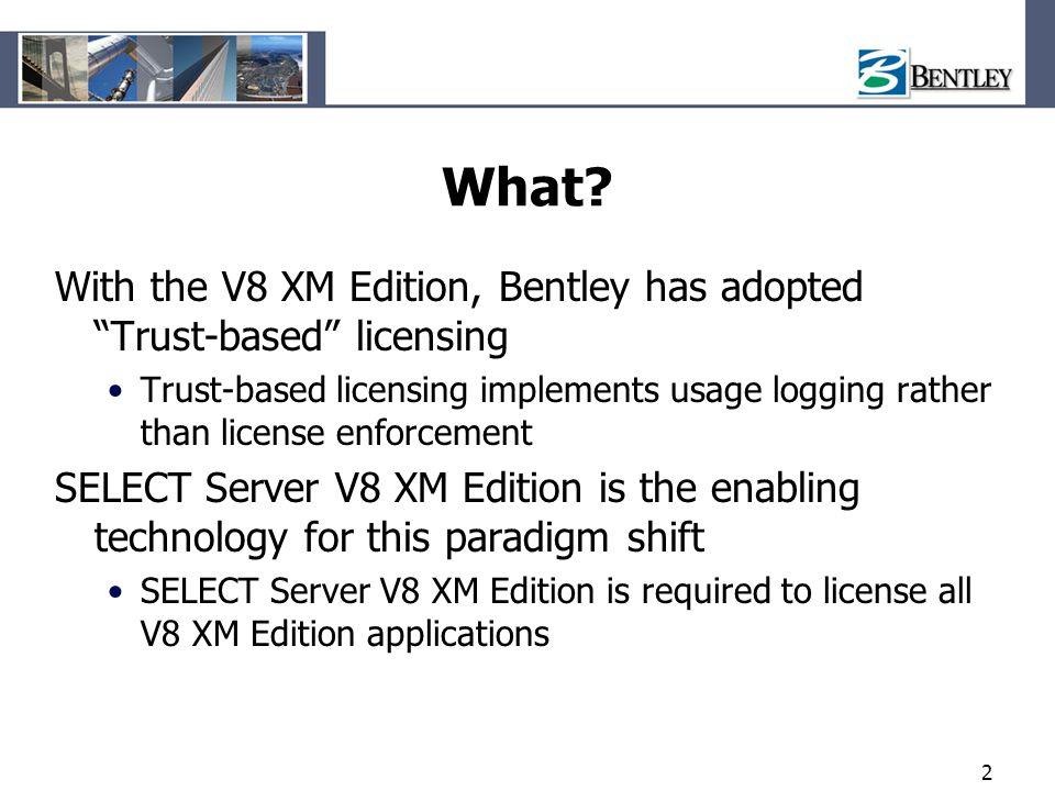 What With the V8 XM Edition, Bentley has adopted Trust-based licensing.