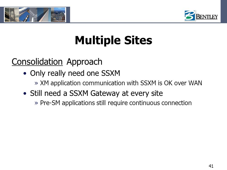 Multiple Sites Consolidation Approach Only really need one SSXM