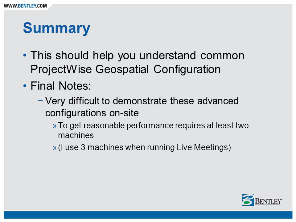 Summary This should help you understand common ProjectWise Geospatial Configuration. Final Notes: