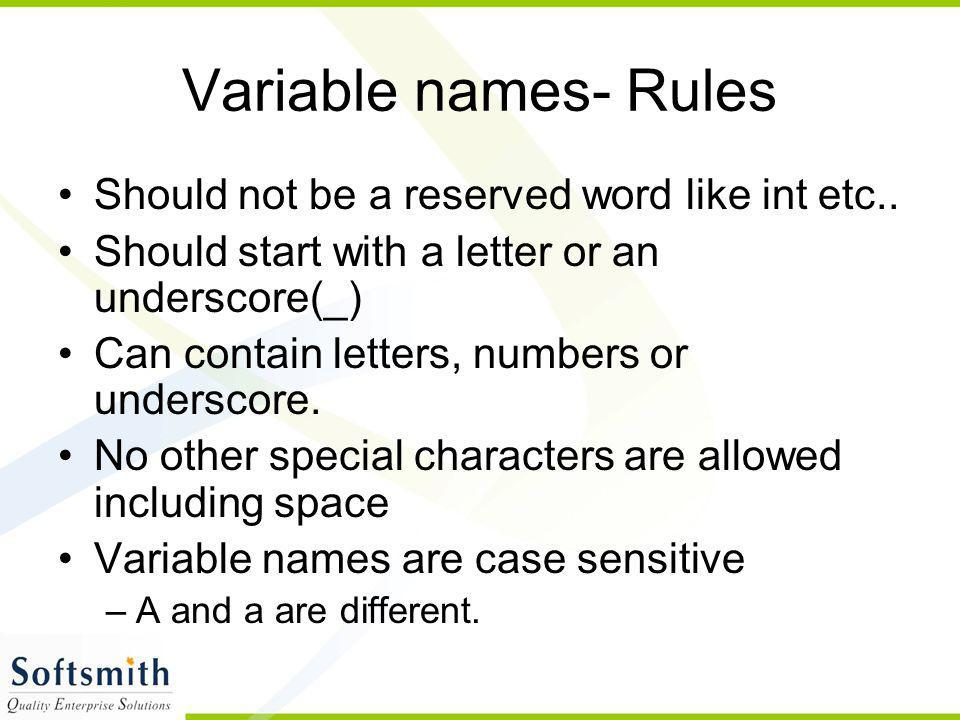 Variable names- Rules Should not be a reserved word like int etc..