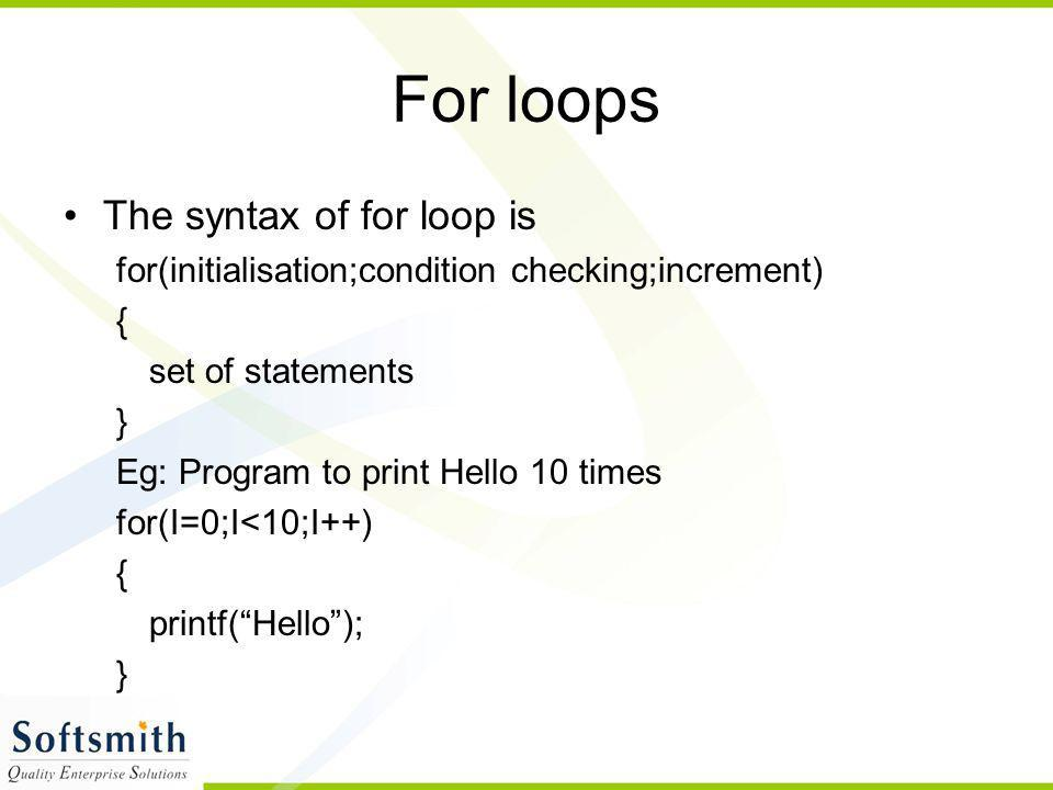 For loops The syntax of for loop is
