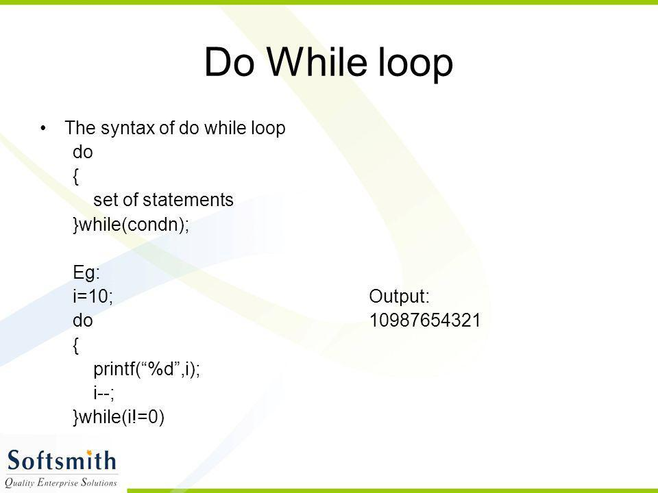 Do While loop The syntax of do while loop do { set of statements