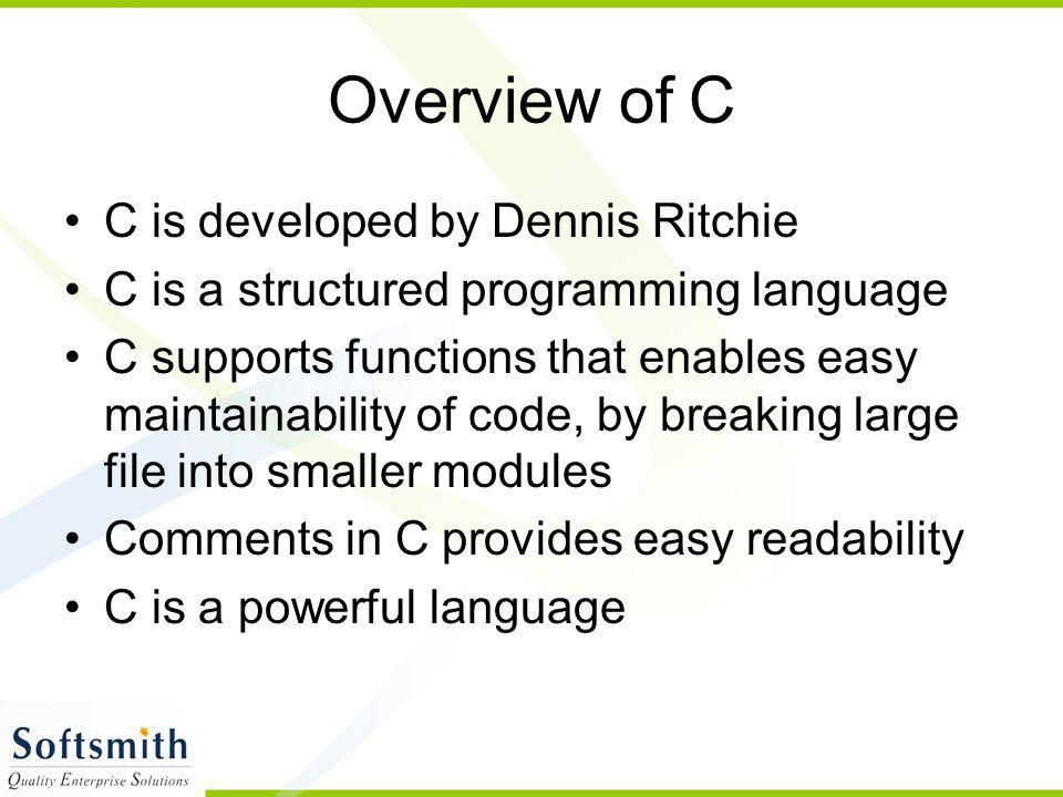 Overview of C C is developed by Dennis Ritchie