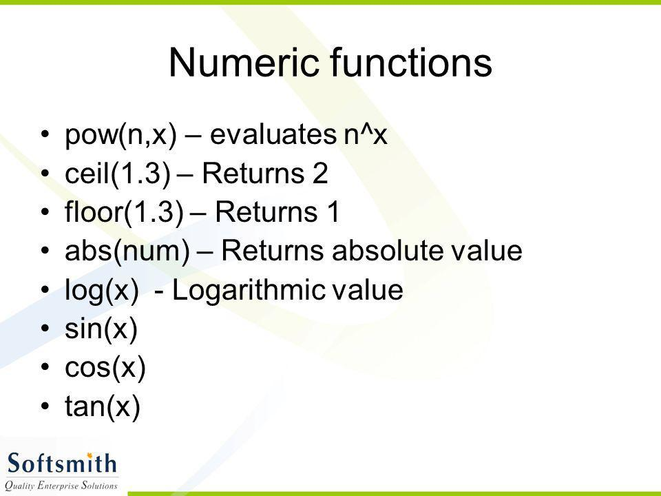 Numeric functions pow(n,x) – evaluates n^x ceil(1.3) – Returns 2