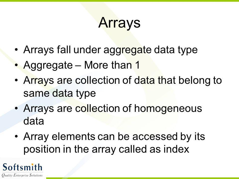 Arrays Arrays fall under aggregate data type Aggregate – More than 1