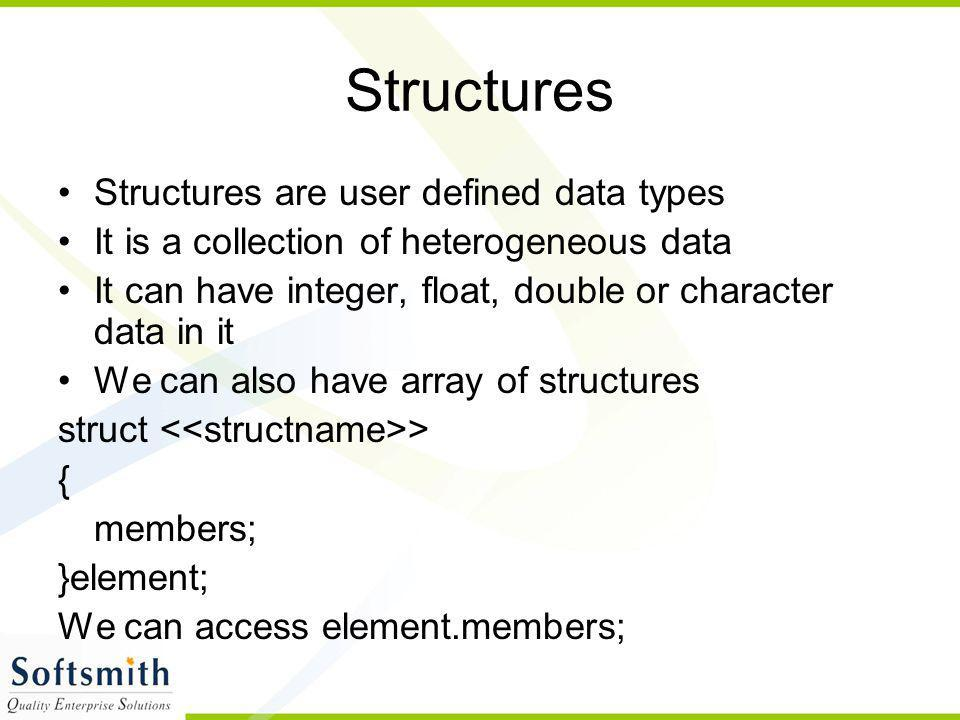 Structures Structures are user defined data types