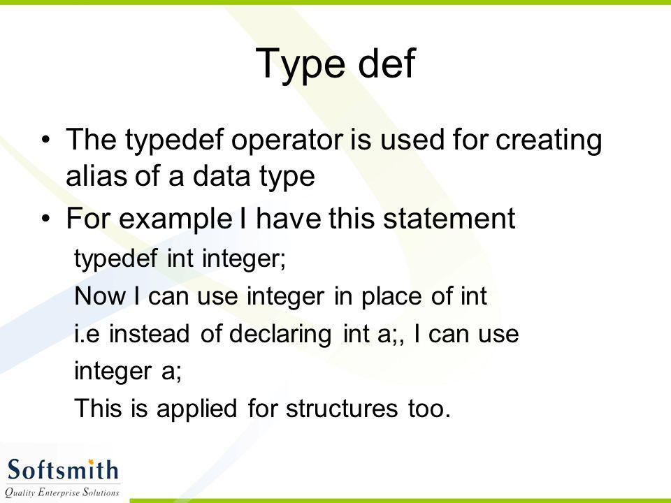 Type def The typedef operator is used for creating alias of a data type. For example I have this statement.
