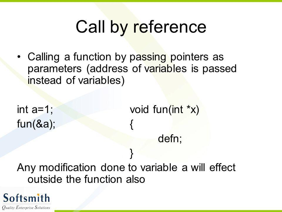 Call by reference Calling a function by passing pointers as parameters (address of variables is passed instead of variables)