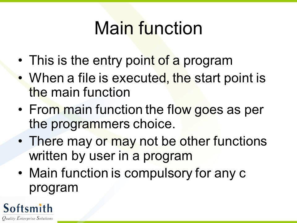 Main function This is the entry point of a program