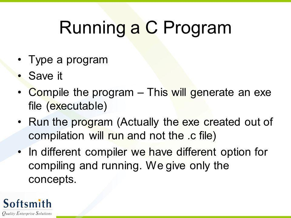 Running a C Program Type a program Save it