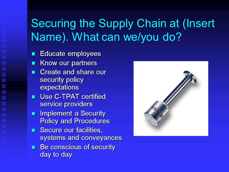 Securing the Supply Chain at (Insert Name). What can we/you do