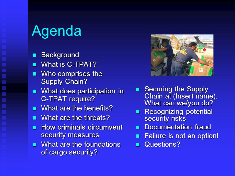 Agenda Background What is C-TPAT Who comprises the Supply Chain