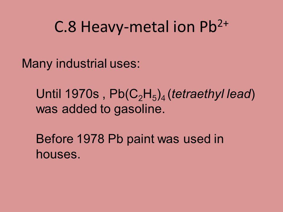 C.8 Heavy-metal ion Pb2+ Many industrial uses: