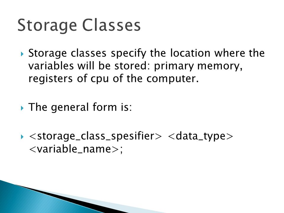 Storage Classes Storage classes specify the location where the variables will be stored: primary memory, registers of cpu of the computer.