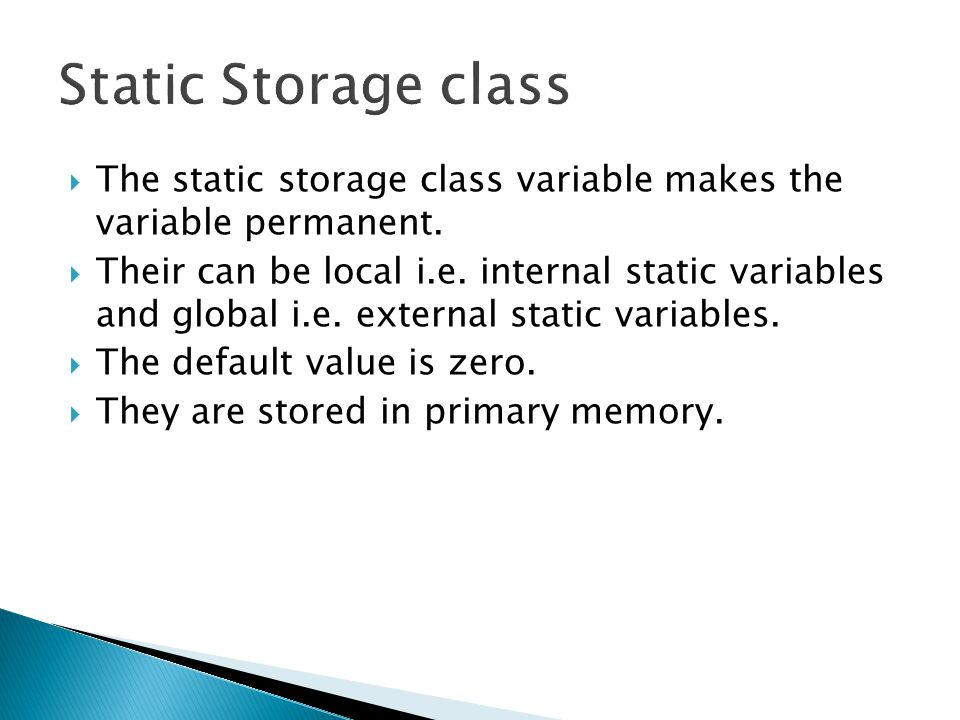 Static Storage class The static storage class variable makes the variable permanent.