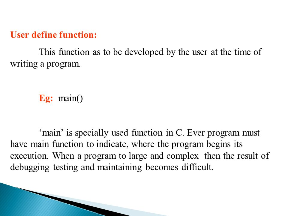 User define function: This function as to be developed by the user at the time of writing a program.