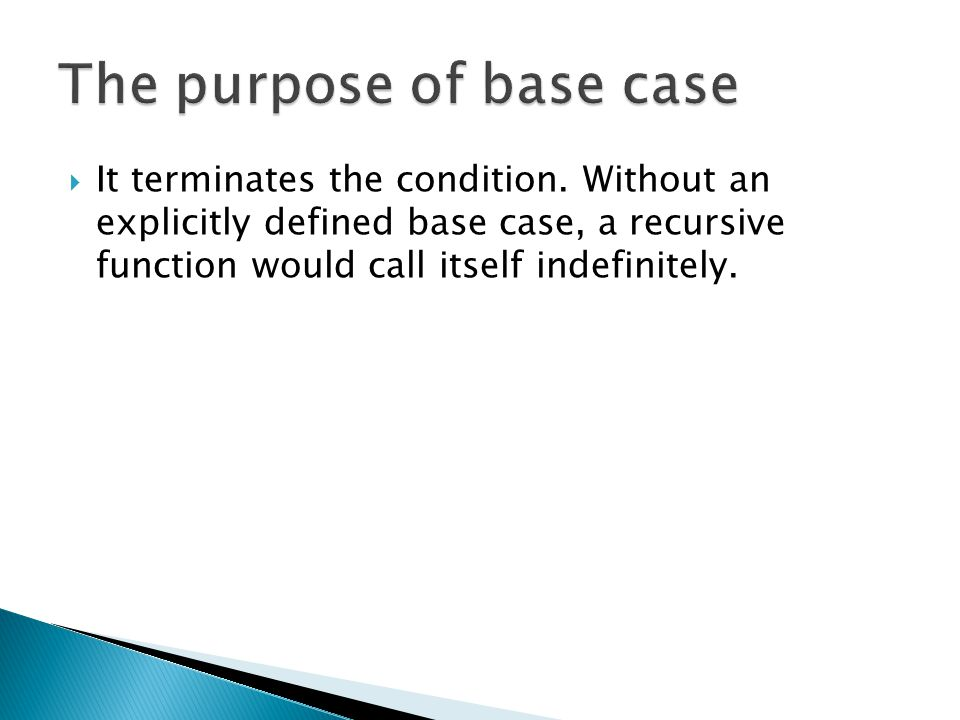The purpose of base case