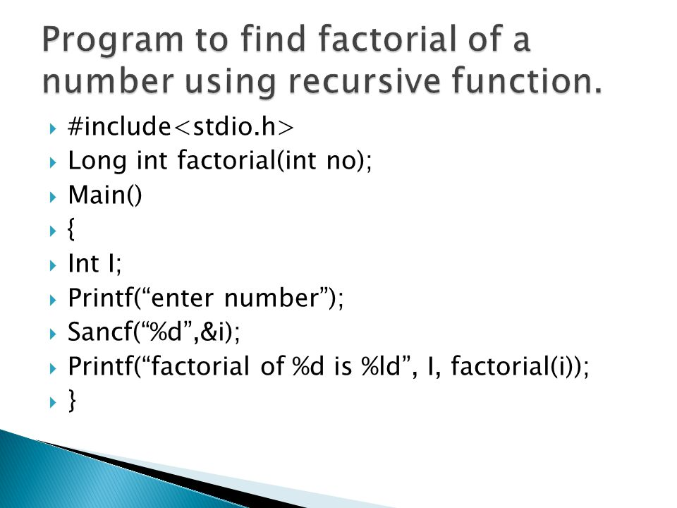 Program to find factorial of a number using recursive function.