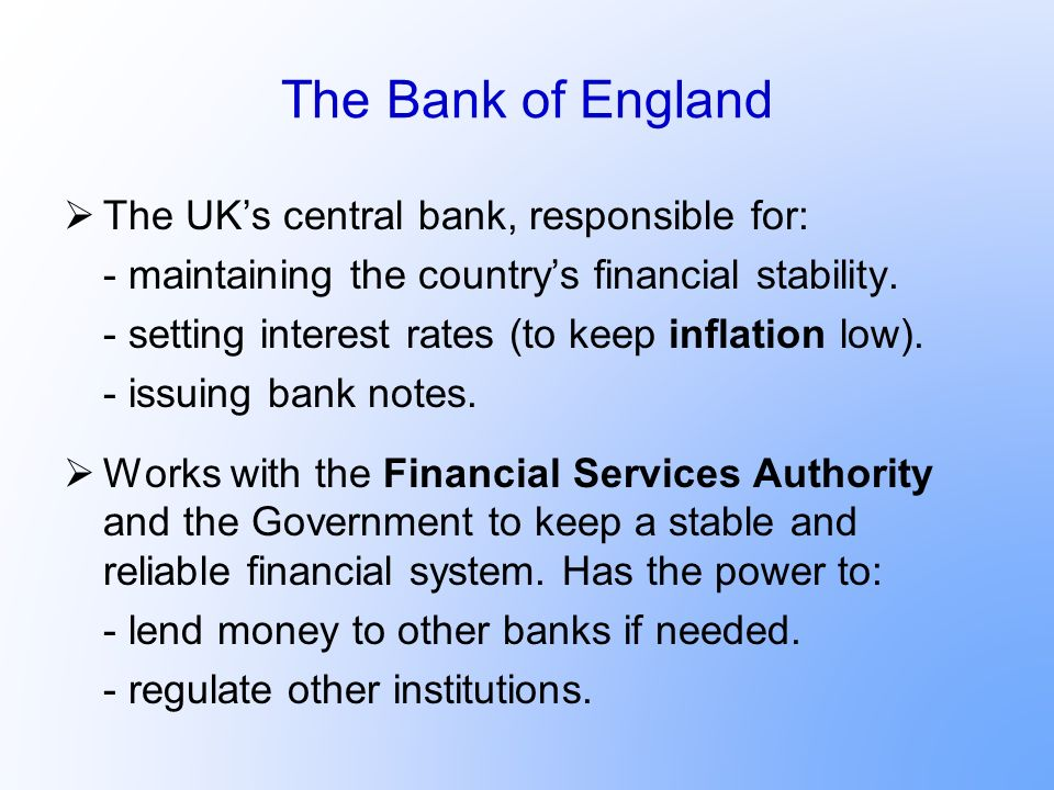 The Bank of England The UK's central bank, responsible for: