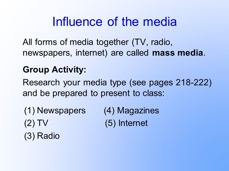 Influence of the media All forms of media together (TV, radio, newspapers, internet) are called mass media.