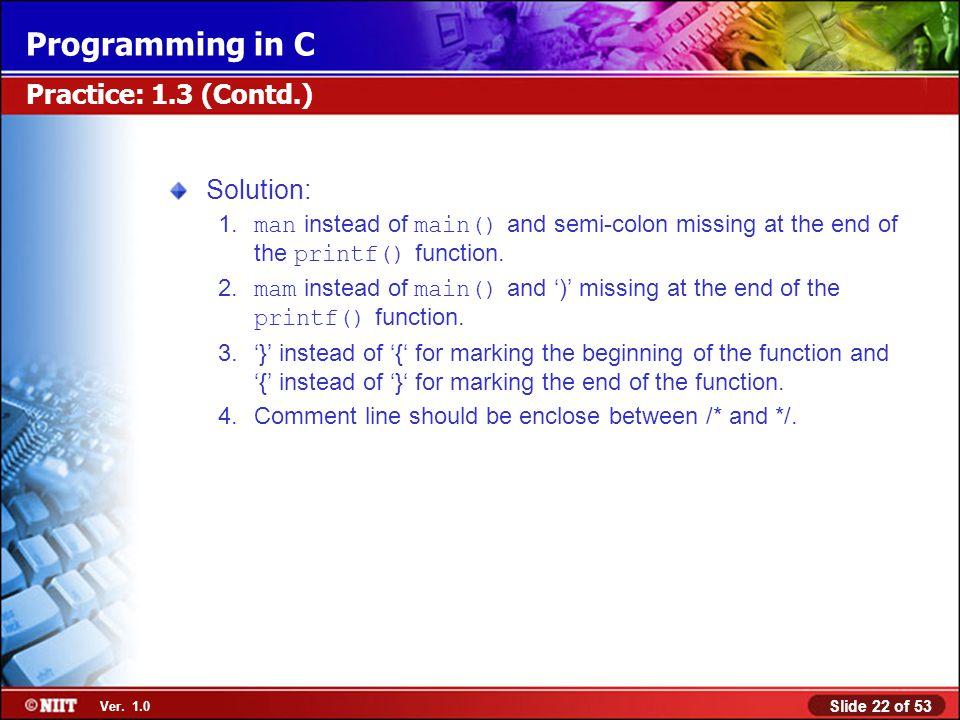 Practice: 1.3 (Contd.) Solution:
